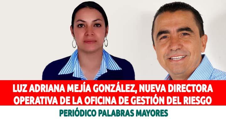 La Profesional Luz Adriana Mejía González, fue designada como la nueva  Directora Operativa de la oficina de Gestión del Riesgo | Periódico  Palabras Mayores
